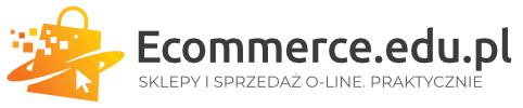 eCommerce.edu.pl – o sklepach internetowych i sprzedaży w sieci. Praktycznie